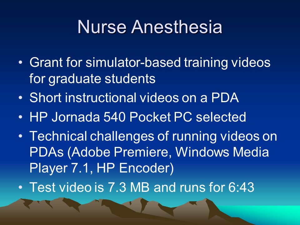 Nurse Anesthesia Grant for simulator-based training videos for graduate students Short instructional videos on a PDA HP Jornada 540 Pocket PC selected