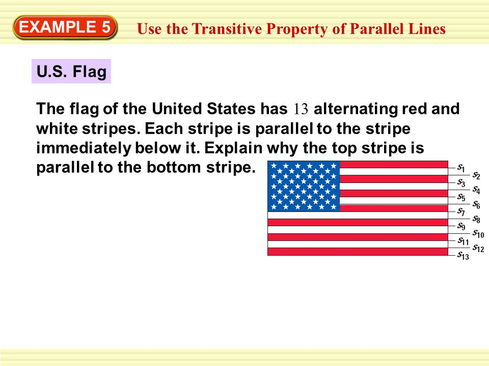 EXAMPLE 5 Use the Transitive Property of Parallel Lines The flag of the United States has 13 alternating red and white stripes.