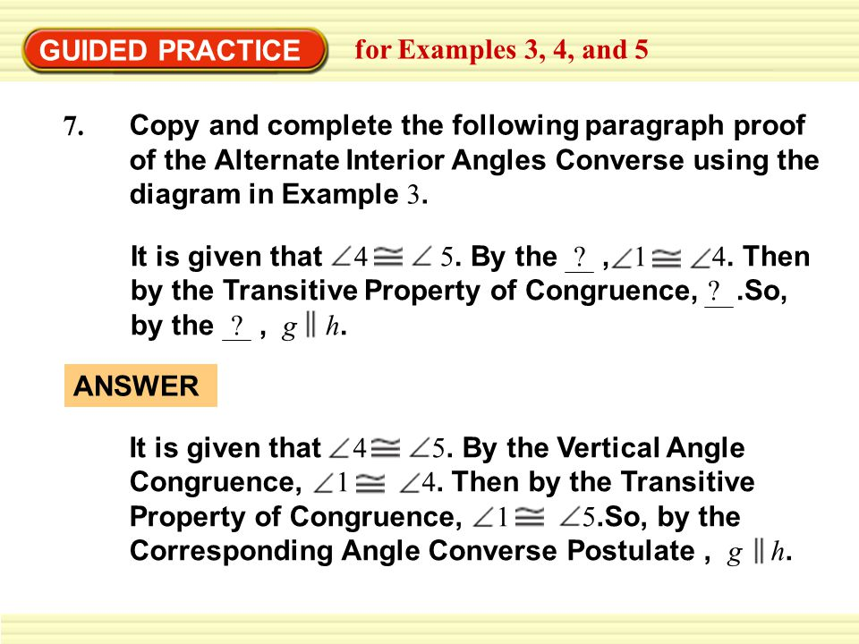 GUIDED PRACTICE for Examples 3, 4, and 5 7. Copy and complete the following paragraph proof of the Alternate Interior Angles Converse using the diagra