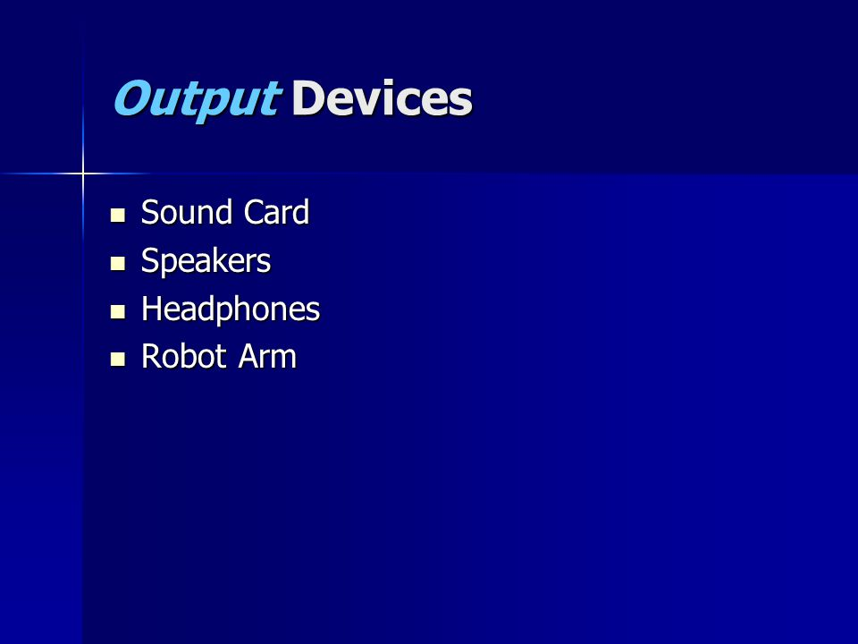 Output Devices Sound Card Sound Card Speakers Speakers Headphones Headphones Robot Arm Robot Arm