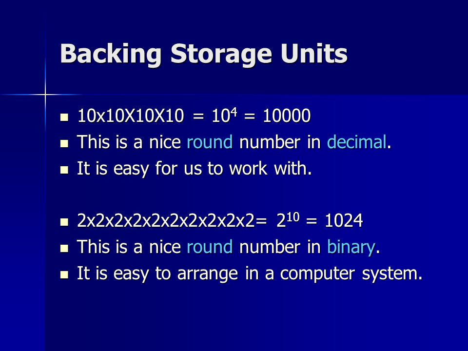 Backing Storage Units 10x10X10X10 = 10 4 = 10000 10x10X10X10 = 10 4 = 10000 This is a nice round number in decimal.