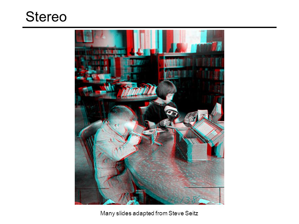 Stereo Many slides adapted from Steve Seitz