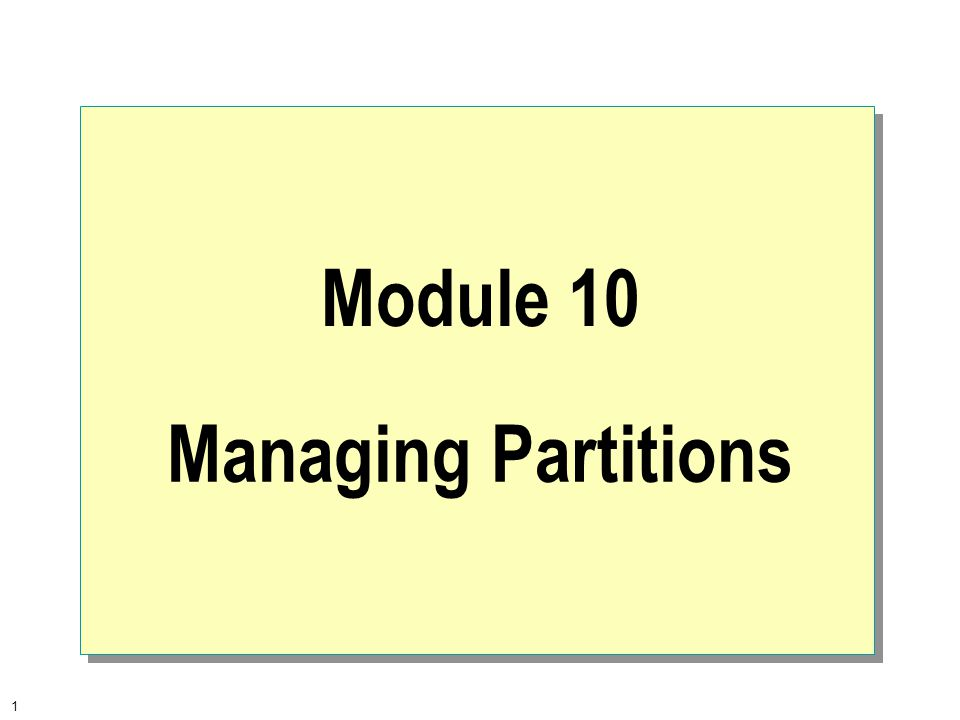 1 Module 10 Managing Partitions