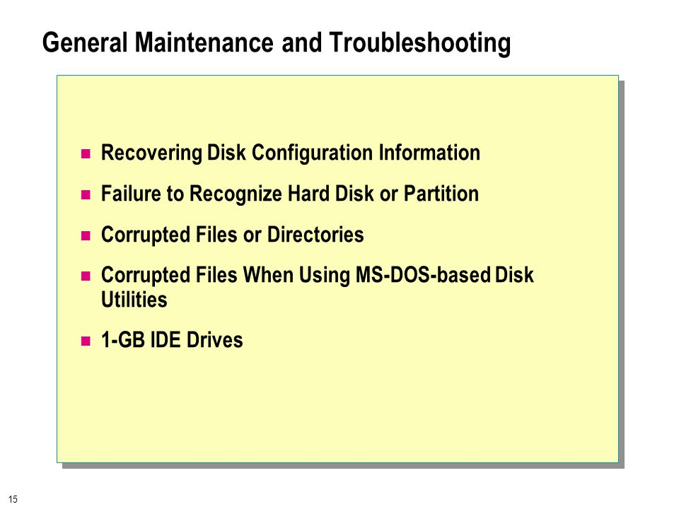 15 General Maintenance and Troubleshooting Recovering Disk Configuration Information Failure to Recognize Hard Disk or Partition Corrupted Files or Di