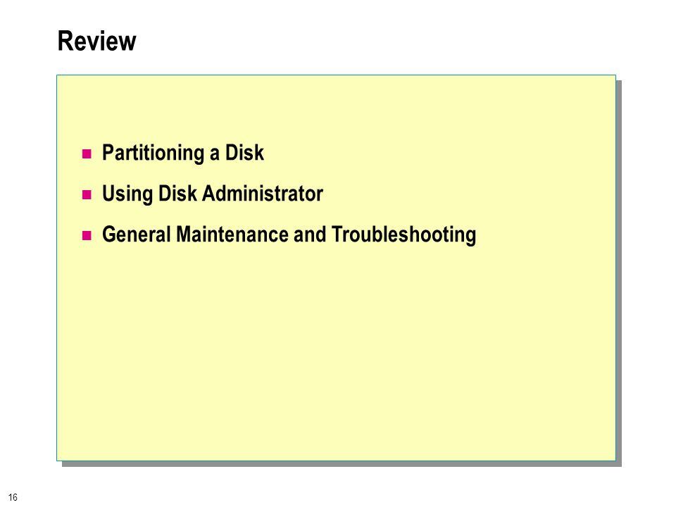 16 Review Partitioning a Disk Using Disk Administrator General Maintenance and Troubleshooting