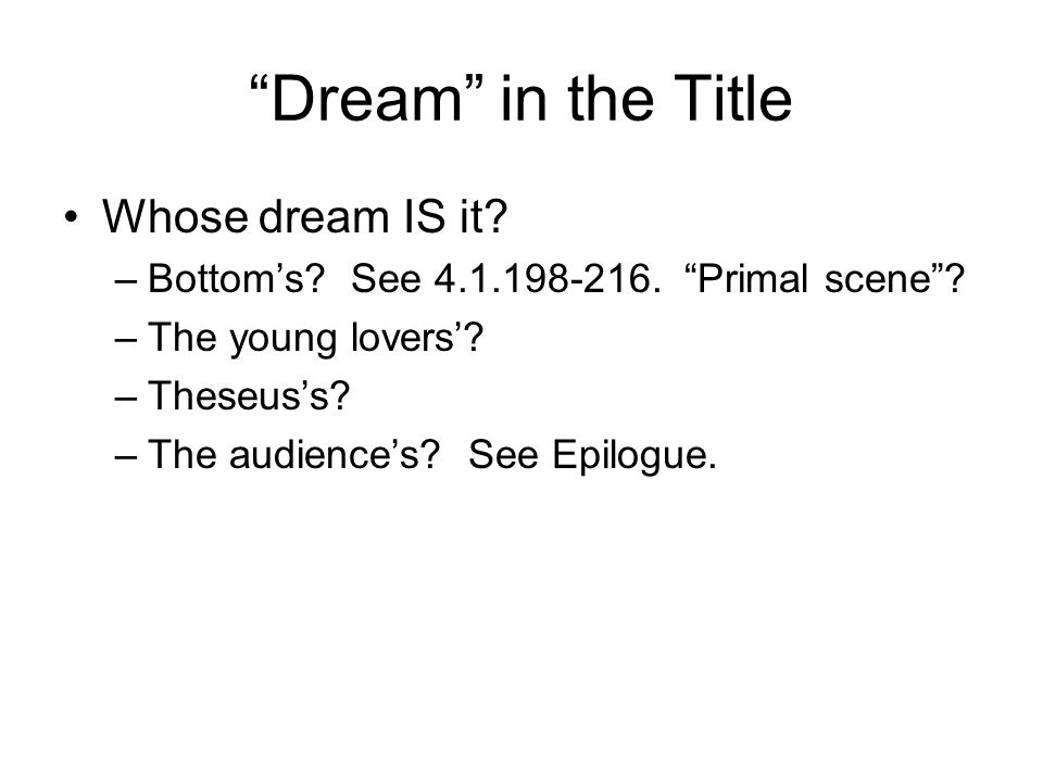Dream in the Title Whose dream IS it. –Bottom's.