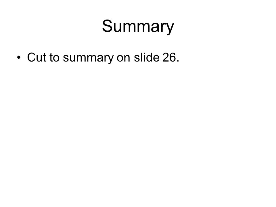 Summary Cut to summary on slide 26.