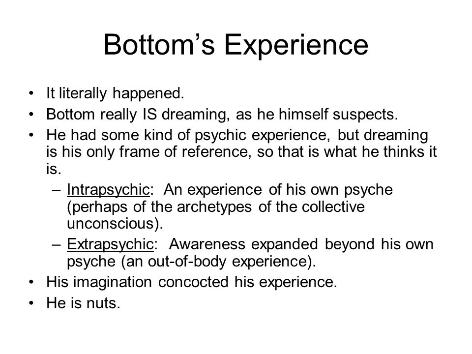 Bottom's Experience It literally happened. Bottom really IS dreaming, as he himself suspects.