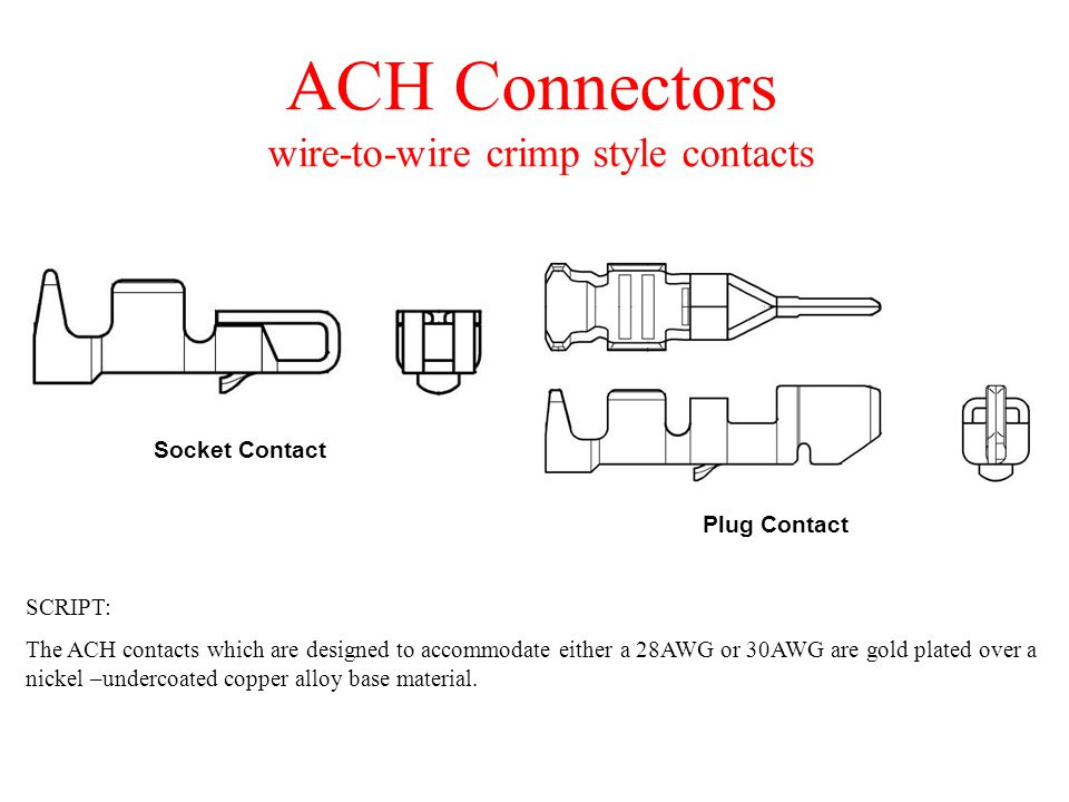 THE ACH SERIES IS ENGINEERING & MANUFACTURING FREINDLY SCRIPT: Applicators are available for semi-automatic and fully automatic termination equipment normally found in the manufacturing environment as well as standard hand tools.