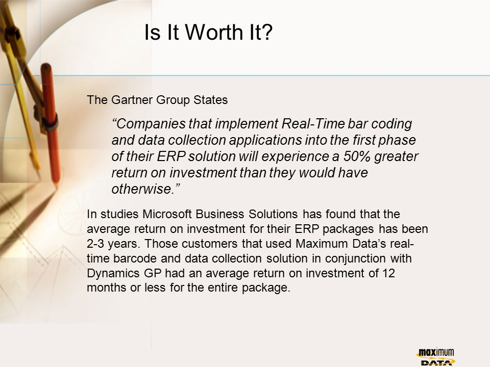 """Is It Worth It? The Gartner Group States """"Companies that implement Real-Time bar coding and data collection applications into the first phase of their"""