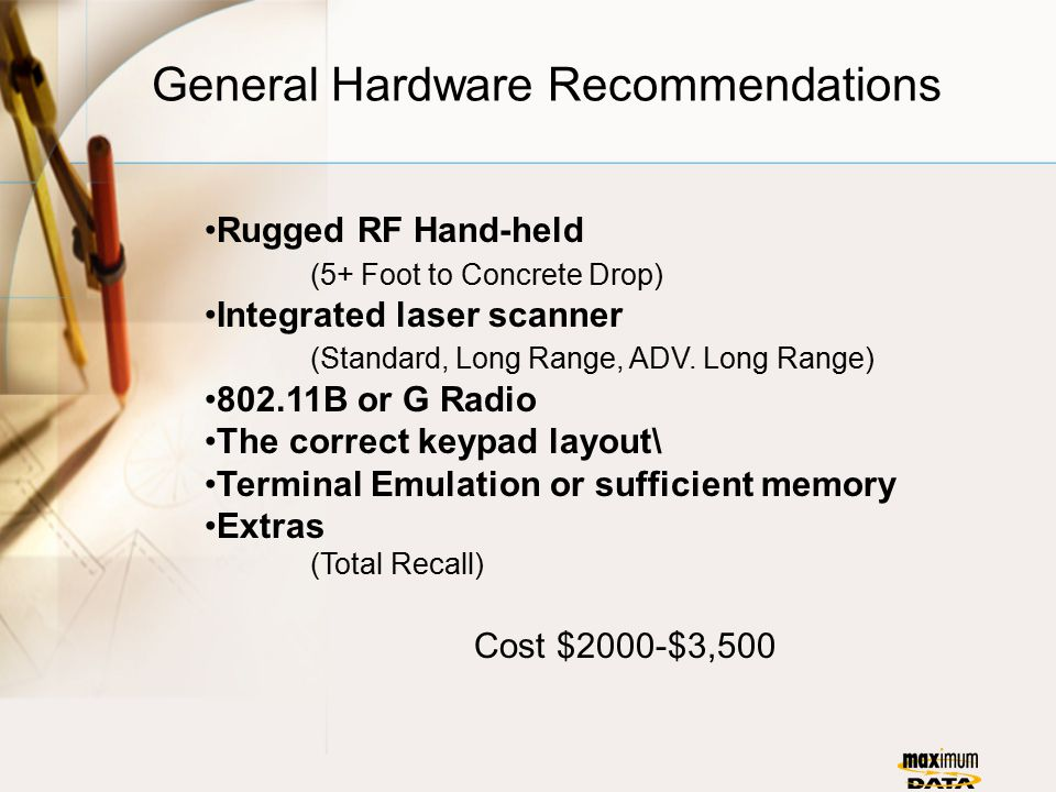 General Hardware Recommendations Rugged RF Hand-held (5+ Foot to Concrete Drop) Integrated laser scanner (Standard, Long Range, ADV. Long Range) 802.1