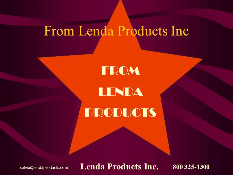 800 325-1300 sales@lendaproducts.com Lenda Products Inc. INTRODUCING ALL NEW Introducing all new