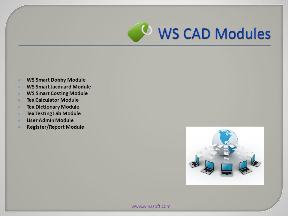 WS Smart Dobby Module  WS Smart Jacquard Module  WS Smart Costing Module  Tex Calculator Module  Tex Dictionary Module  Tex Testing Lab Module  User Admin Module  Register/Report Module www.winssoft.com