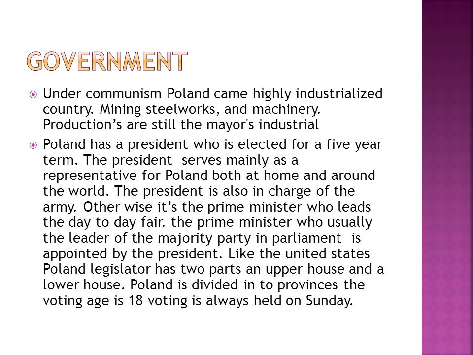  Under communism Poland came highly industrialized country. Mining steelworks, and machinery. Production's are still the mayor's industrial  Poland