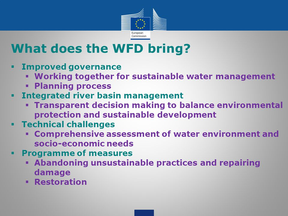 What does the WFD bring?  Improved governance  Working together for sustainable water management  Planning process  Integrated river basin managem