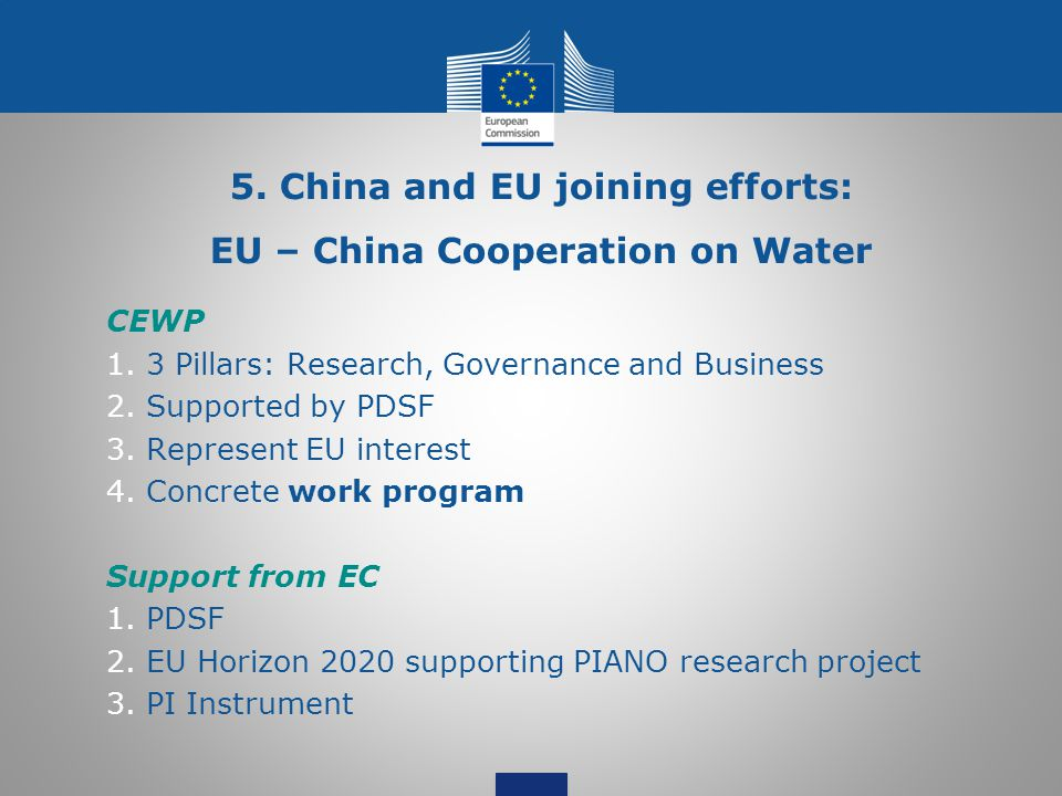 5. China and EU joining efforts: EU – China Cooperation on Water CEWP 1.3 Pillars: Research, Governance and Business 2.Supported by PDSF 3.Represent E