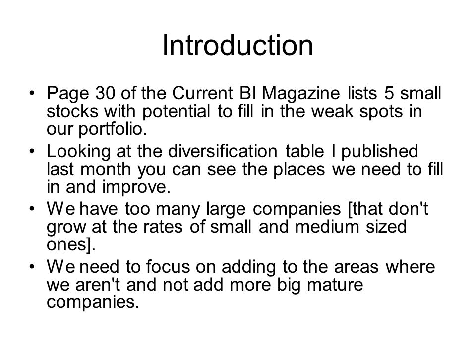 Introduction Page 30 of the Current BI Magazine lists 5 small stocks with potential to fill in the weak spots in our portfolio.