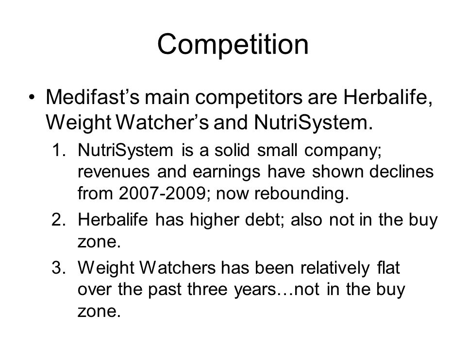 Competition Medifast's main competitors are Herbalife, Weight Watcher's and NutriSystem. 1.NutriSystem is a solid small company; revenues and earnings