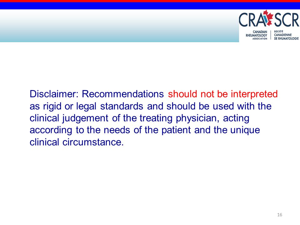 16 Disclaimer: Recommendations should not be interpreted as rigid or legal standards and should be used with the clinical judgement of the treating physician, acting according to the needs of the patient and the unique clinical circumstance.