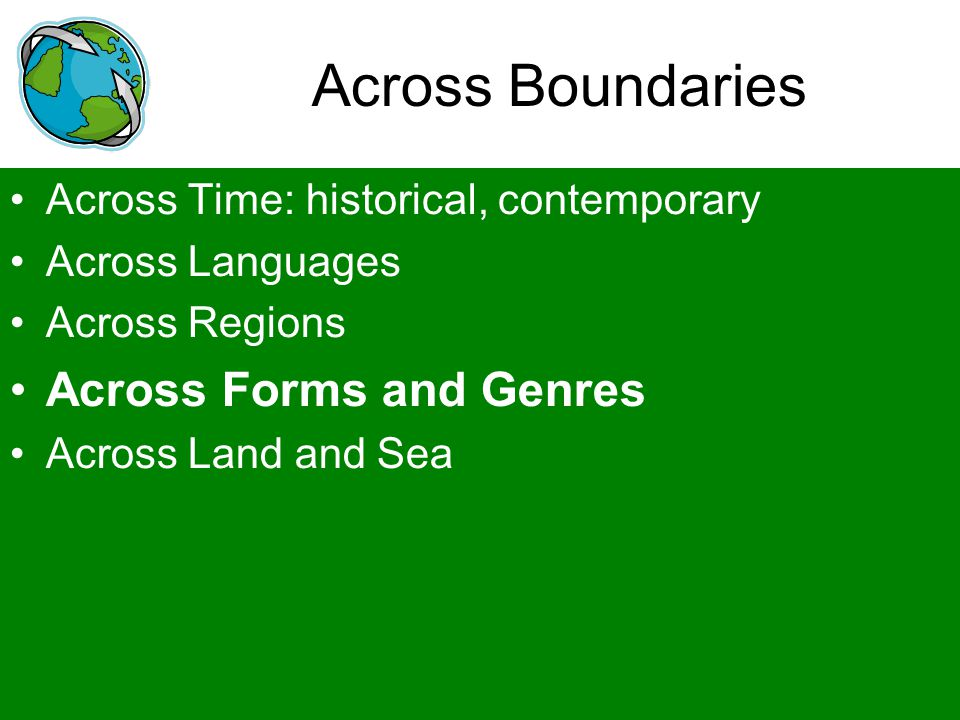 Across Boundaries Across Time: historical, contemporary Across Languages Across Regions Across Forms and Genres Across Land and Sea