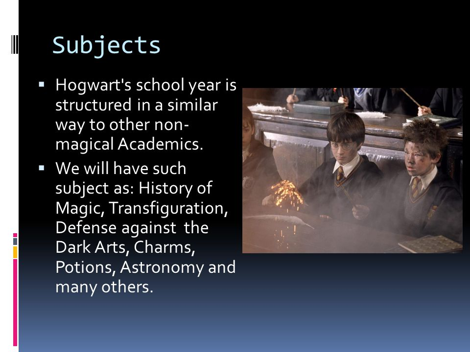 Subjects  Hogwart s school year is structured in a similar way to other non- magical Academics.