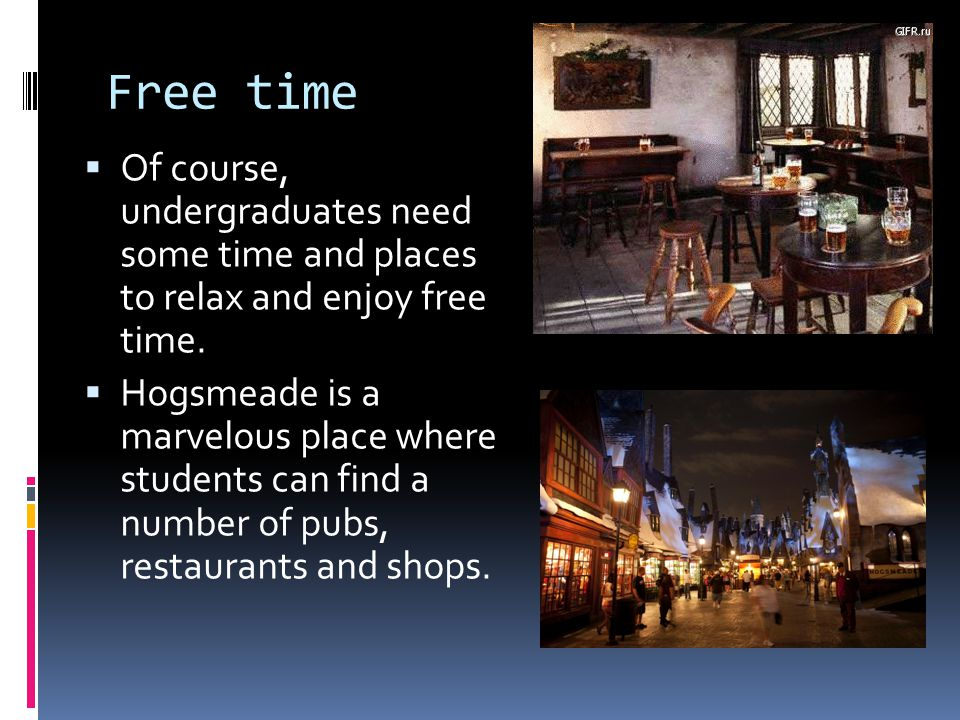Free time  Of course, undergraduates need some time and places to relax and enjoy free time.