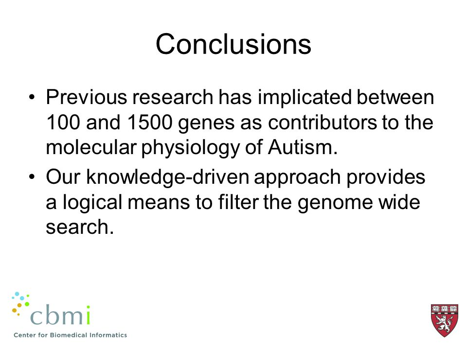 Conclusions Previous research has implicated between 100 and 1500 genes as contributors to the molecular physiology of Autism.