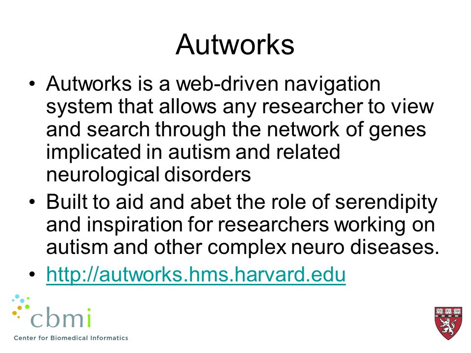 Autworks Autworks is a web-driven navigation system that allows any researcher to view and search through the network of genes implicated in autism and related neurological disorders Built to aid and abet the role of serendipity and inspiration for researchers working on autism and other complex neuro diseases.