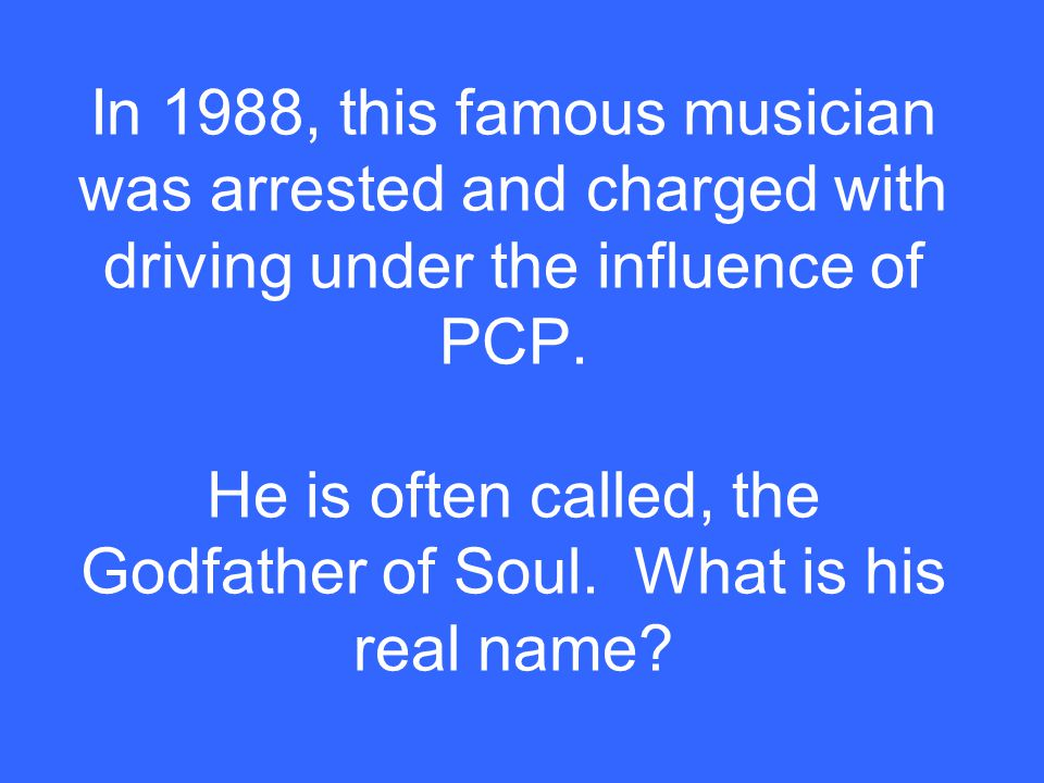 In 1988, this famous musician was arrested and charged with driving under the influence of PCP.