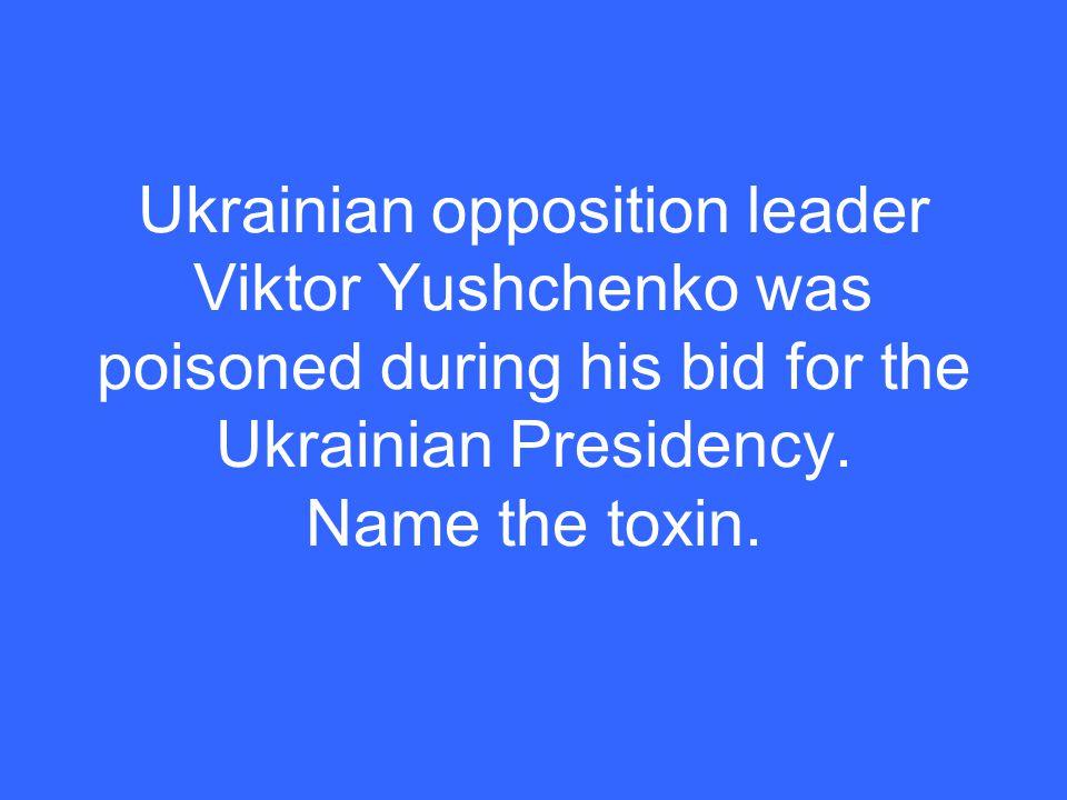 Ukrainian opposition leader Viktor Yushchenko was poisoned during his bid for the Ukrainian Presidency.
