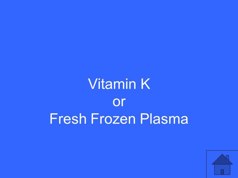 Vitamin K or Fresh Frozen Plasma