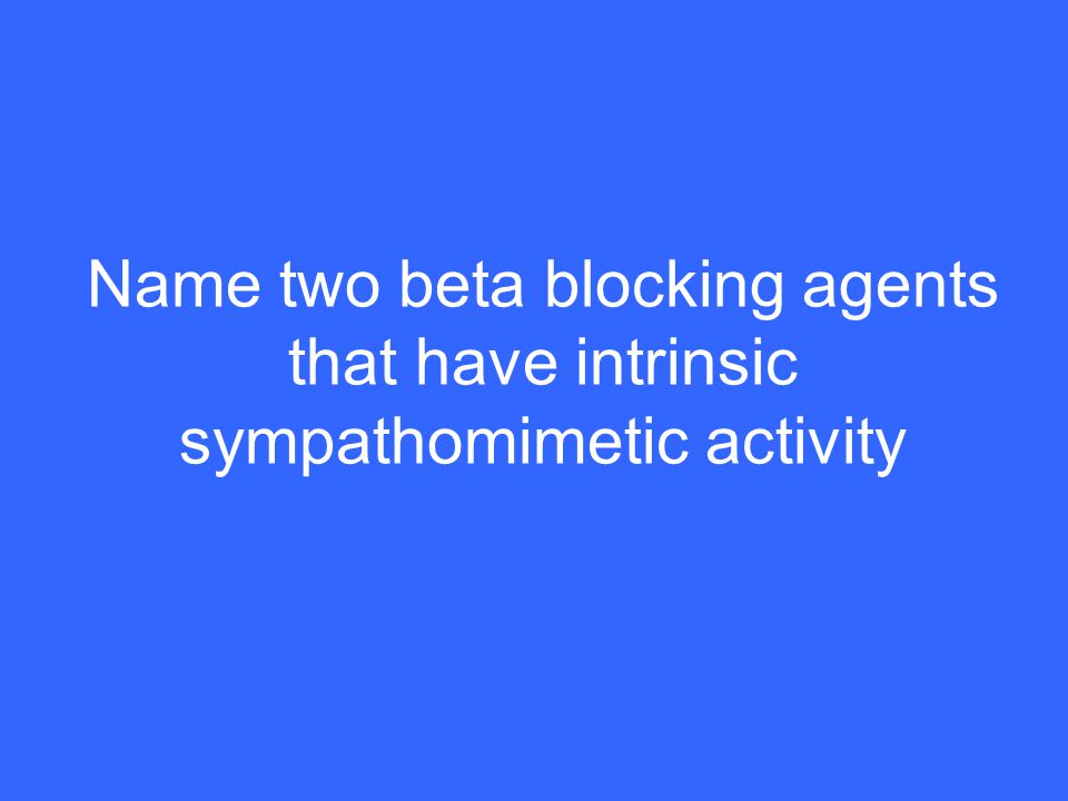 Name two beta blocking agents that have intrinsic sympathomimetic activity