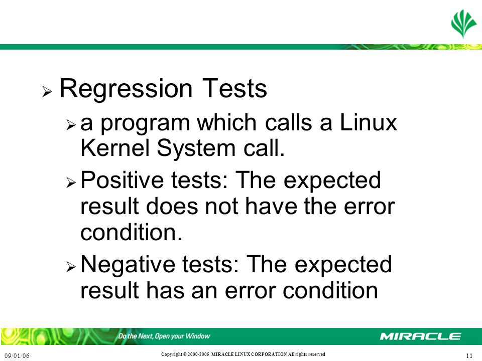 1109/01/06 Copyright © 2000-2005 MIRACLE LINUX CORPORATION All rights reserved  Regression Tests  a program which calls a Linux Kernel System call.