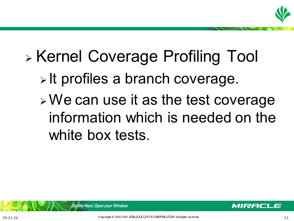 1309/01/06 Copyright © 2000-2005 MIRACLE LINUX CORPORATION All rights reserved  Kernel Coverage Profiling Tool  It profiles a branch coverage.