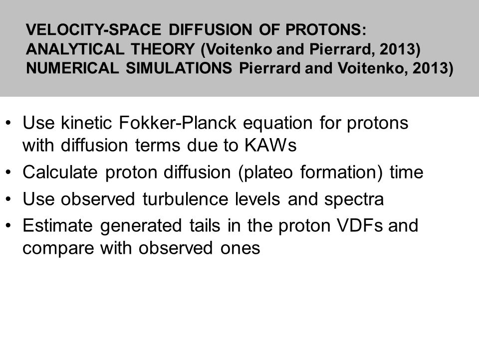 Use kinetic Fokker-Planck equation for protons with diffusion terms due to KAWs Calculate proton diffusion (plateo formation) time Use observed turbul