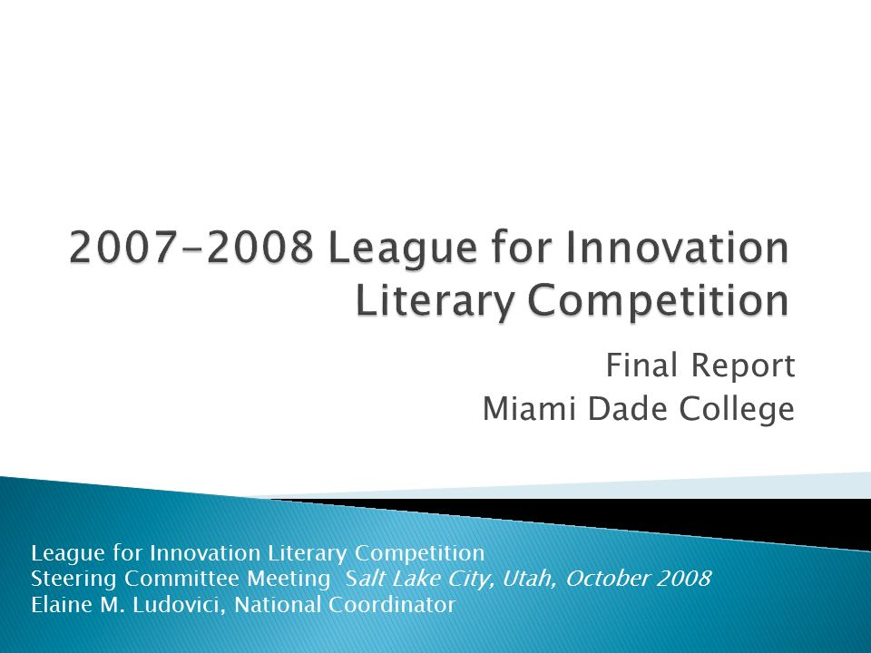 Final Report Miami Dade College League for Innovation Literary Competition Steering Committee Meeting Salt Lake City, Utah, October 2008 Elaine M. Lud