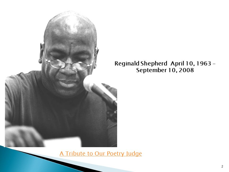 Reginald Shepherd April 10, 1963 – September 10, 2008 A Tribute to Our Poetry Judge 2