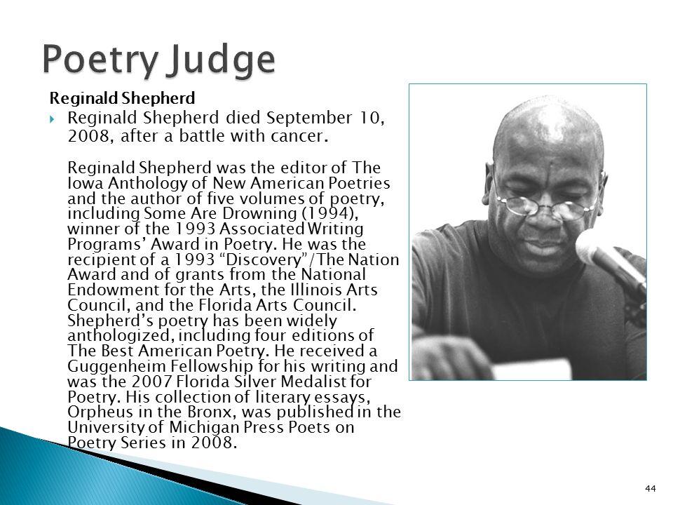 Reginald Shepherd  Reginald Shepherd died September 10, 2008, after a battle with cancer. Reginald Shepherd was the editor of The Iowa Anthology of N