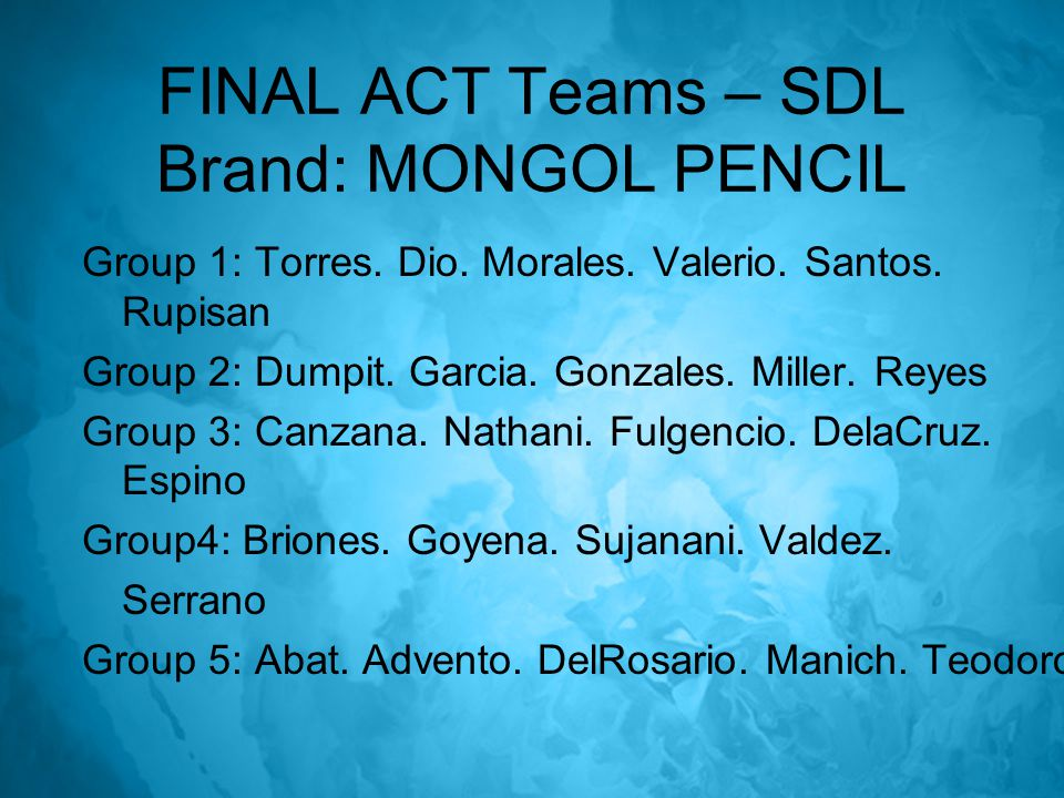 FINAL ACT Teams – SDL Brand: MONGOL PENCIL Group 1: Torres.
