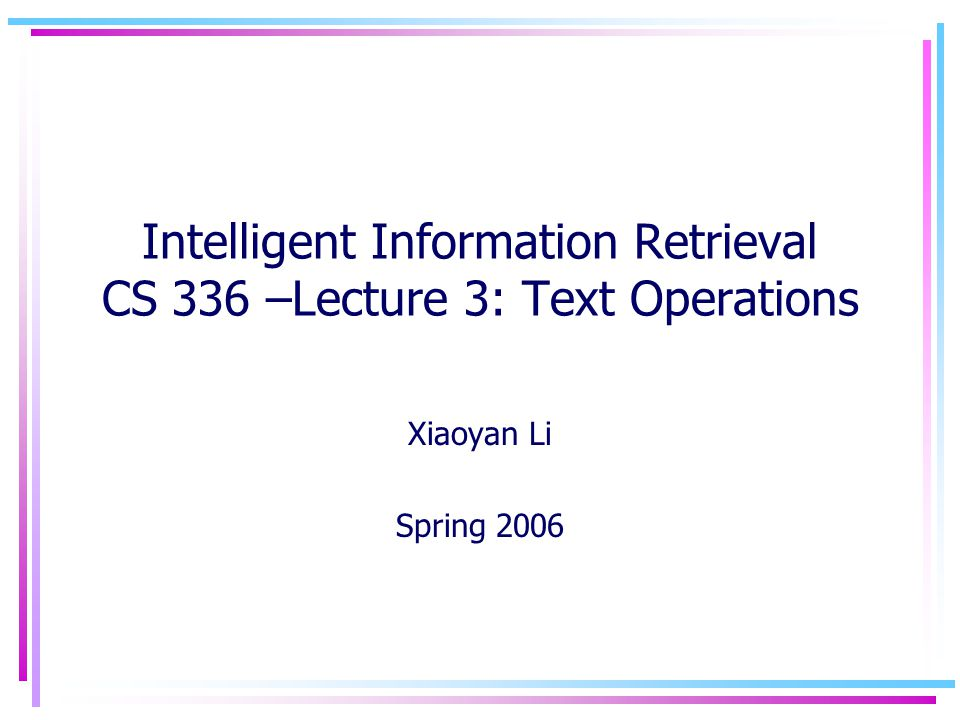 Intelligent Information Retrieval CS 336 –Lecture 3: Text Operations Xiaoyan Li Spring 2006