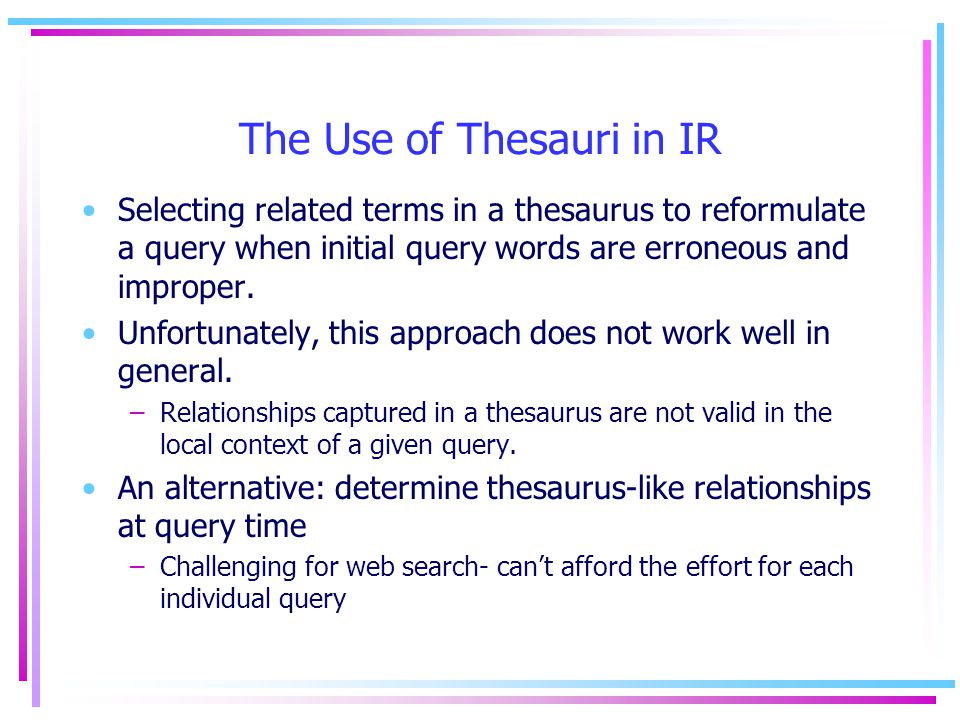 The Use of Thesauri in IR Selecting related terms in a thesaurus to reformulate a query when initial query words are erroneous and improper.
