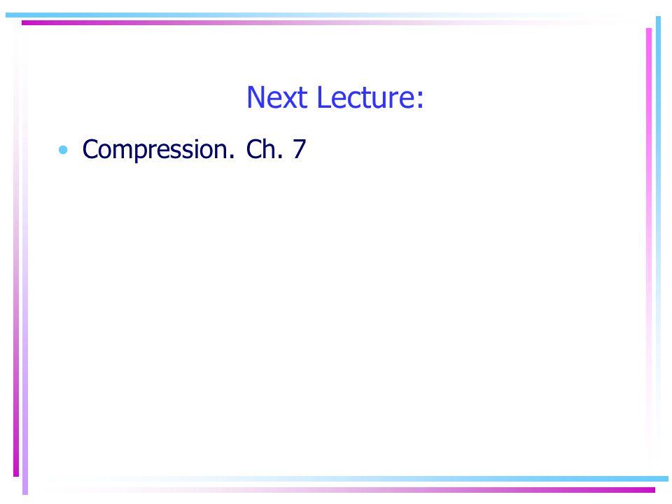 Next Lecture: Compression. Ch. 7