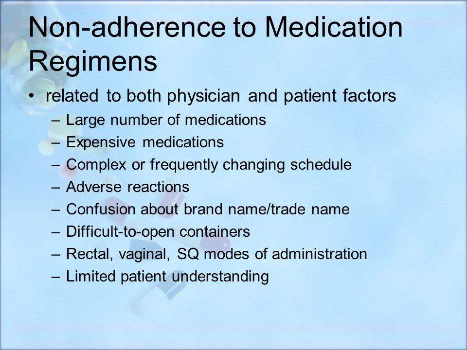 Non-adherence to Medication Regimens related to both physician and patient factors –Large number of medications –Expensive medications –Complex or fre