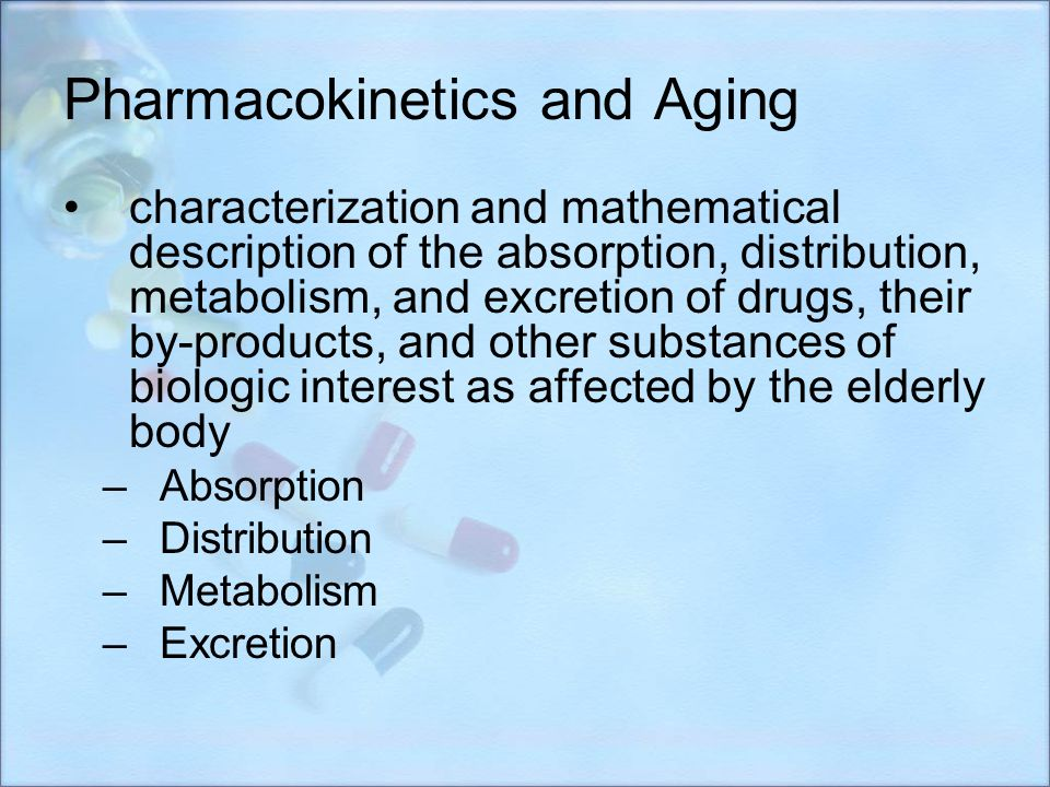 Pharmacokinetics and Aging characterization and mathematical description of the absorption, distribution, metabolism, and excretion of drugs, their by