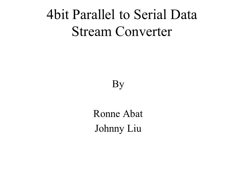 4bit Parallel to Serial Data Stream Converter By Ronne Abat Johnny Liu