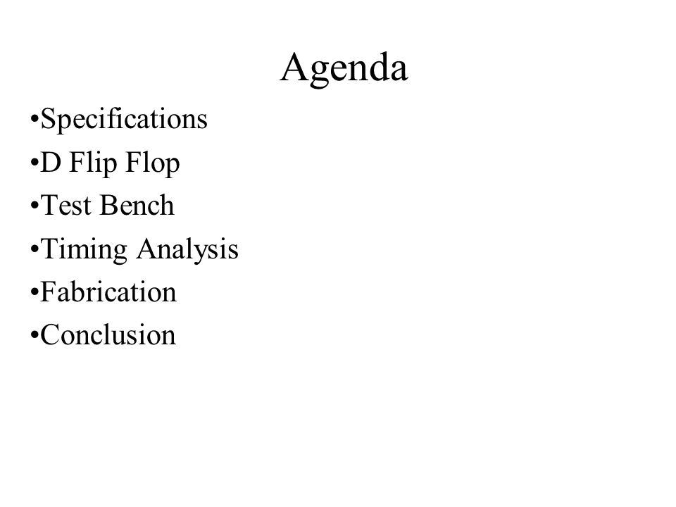 Agenda Specifications D Flip Flop Test Bench Timing Analysis Fabrication Conclusion