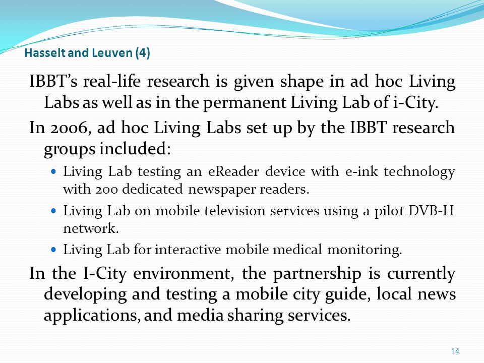 Hasselt and Leuven (4) IBBT's real-life research is given shape in ad hoc Living Labs as well as in the permanent Living Lab of i-City.