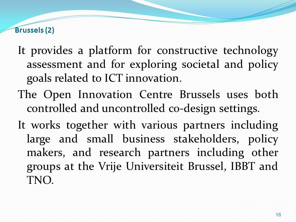 Brussels (2) It provides a platform for constructive technology assessment and for exploring societal and policy goals related to ICT innovation.