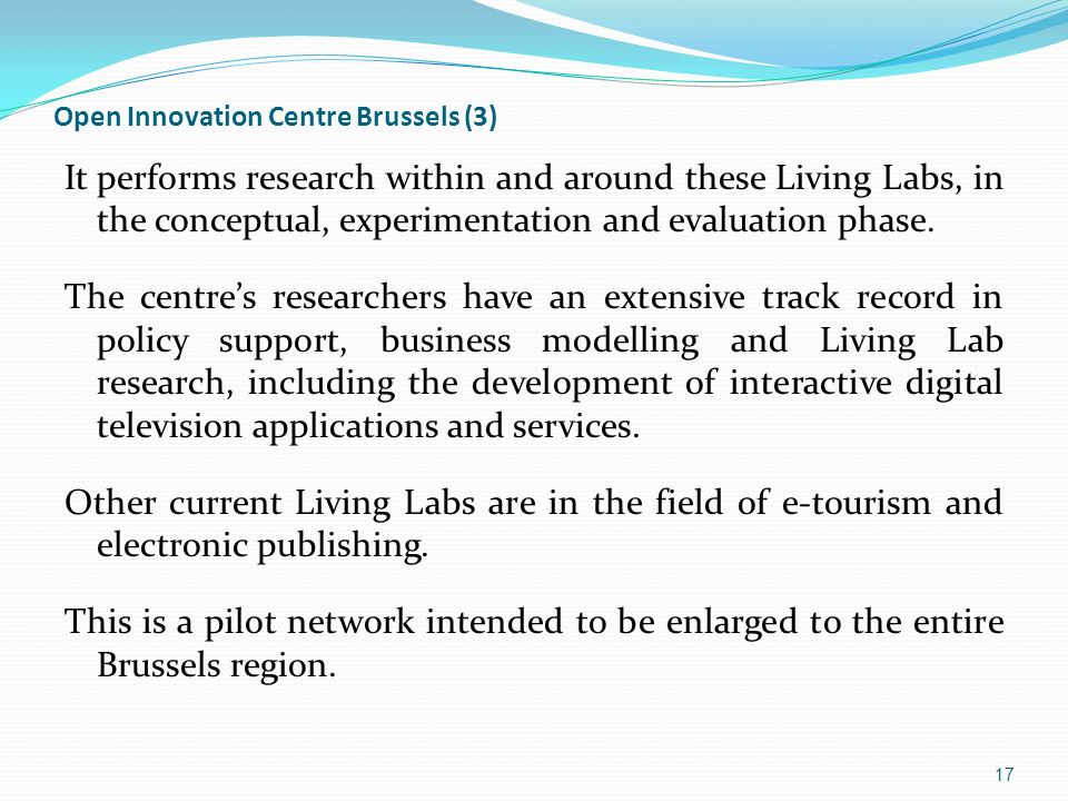 Open Innovation Centre Brussels (3) It performs research within and around these Living Labs, in the conceptual, experimentation and evaluation phase.