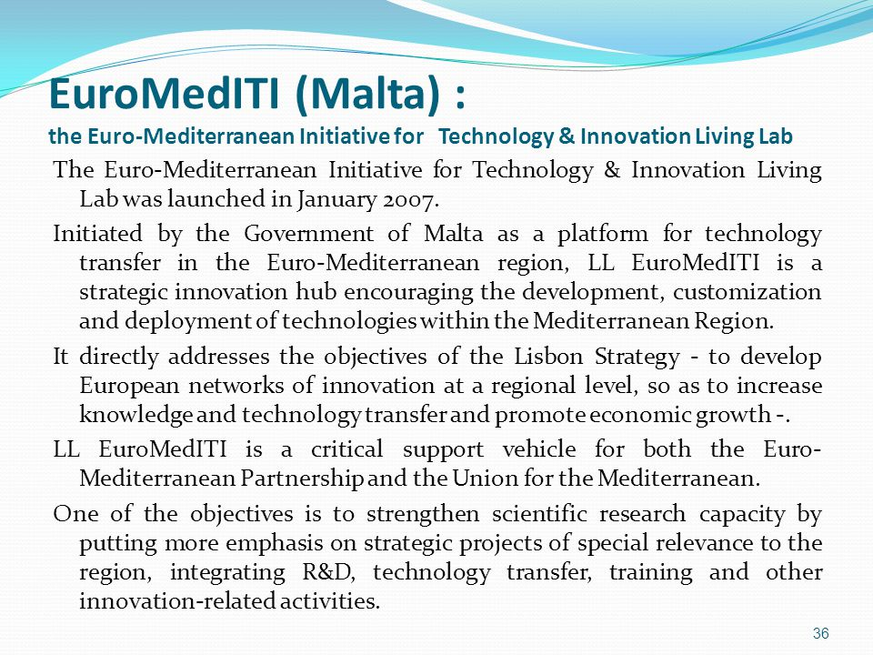 EuroMedITI (Malta) : the Euro-Mediterranean Initiative for Technology & Innovation Living Lab The Euro-Mediterranean Initiative for Technology & Innovation Living Lab was launched in January 2007.